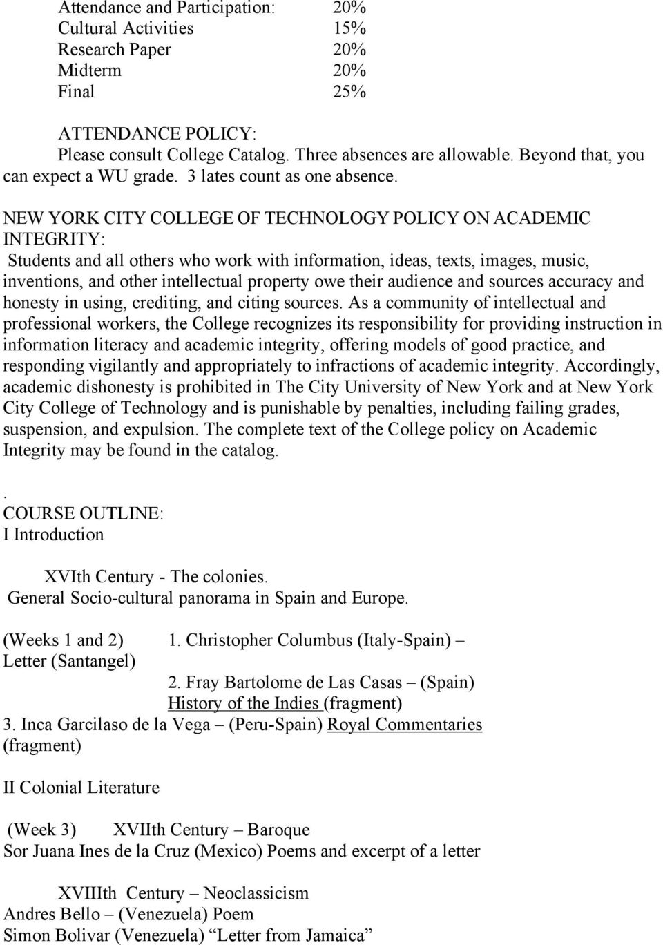NEW YORK CITY COLLEGE OF TECHNOLOGY POLICY ON ACADEMIC INTEGRITY: Students and all others who work with information, ideas, texts, images, music, inventions, and other intellectual property owe their