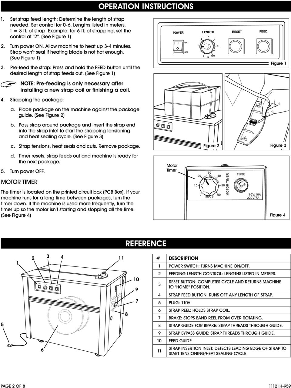 (See Figure ) ON AX Figure NOTE: Pre-feeding is only necessary after installing a new strap coil or finishing a coil.. Strapping the package: a. Place package on the machine against the package guide.