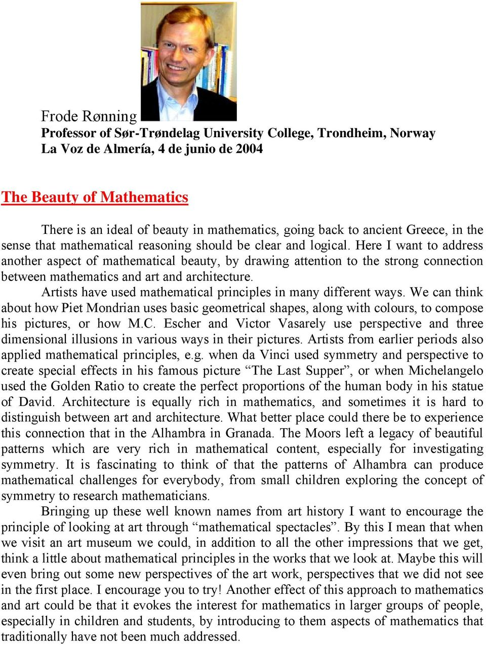 Here I want to address another aspect of mathematical beauty, by drawing attention to the strong connection between mathematics and art and architecture.
