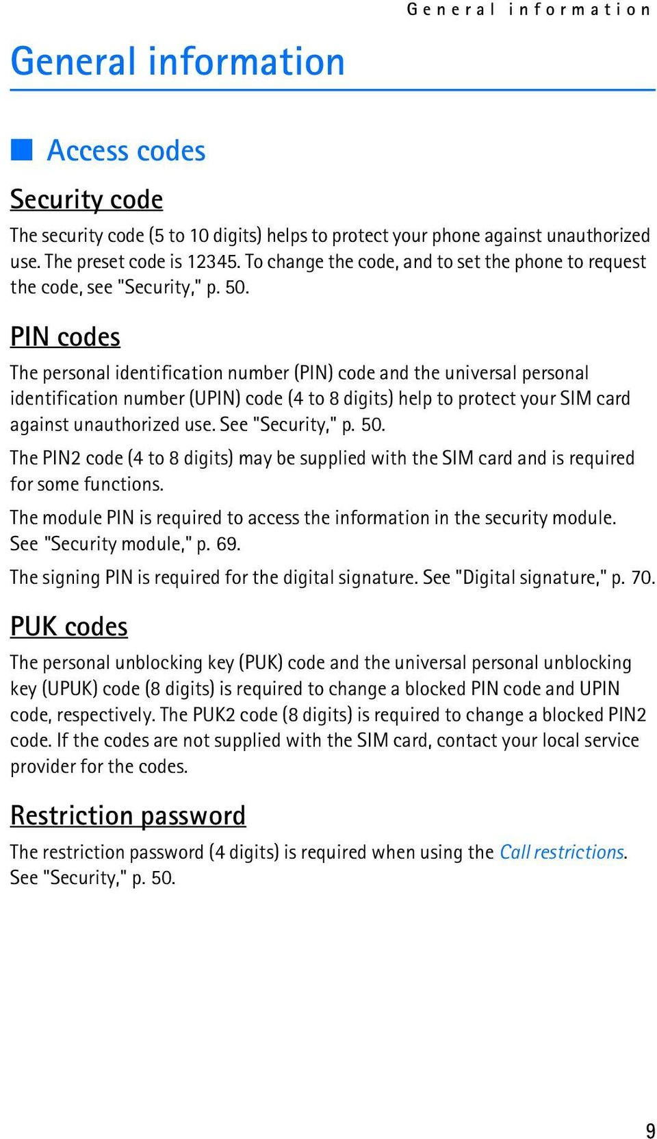 PIN codes The personal identification number (PIN) code and the universal personal identification number (UPIN) code (4 to 8 digits) help to protect your SIM card against unauthorized use.
