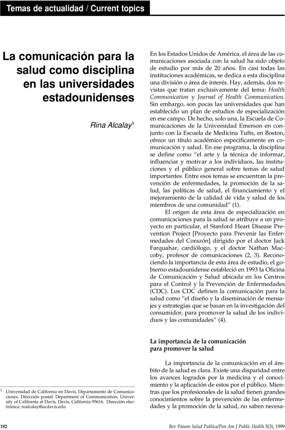 Hay, además, dos revistas que tratan exclusivamente del tema: Health Communication y Journal of Health Communication.
