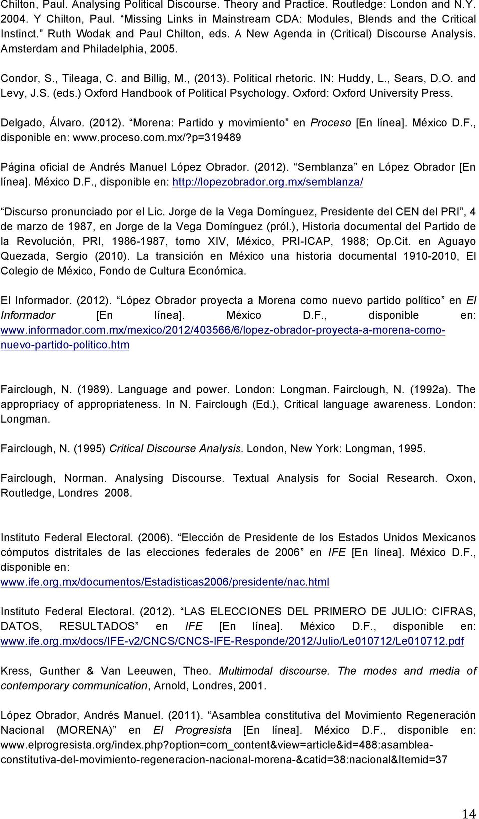 , Sears, D.O. and Levy, J.S. (eds.) Oxford Handbook of Political Psychology. Oxford: Oxford University Press. Delgado, Álvaro. (2012). Morena: Partido y movimiento en Proceso [En línea]. México D.F.