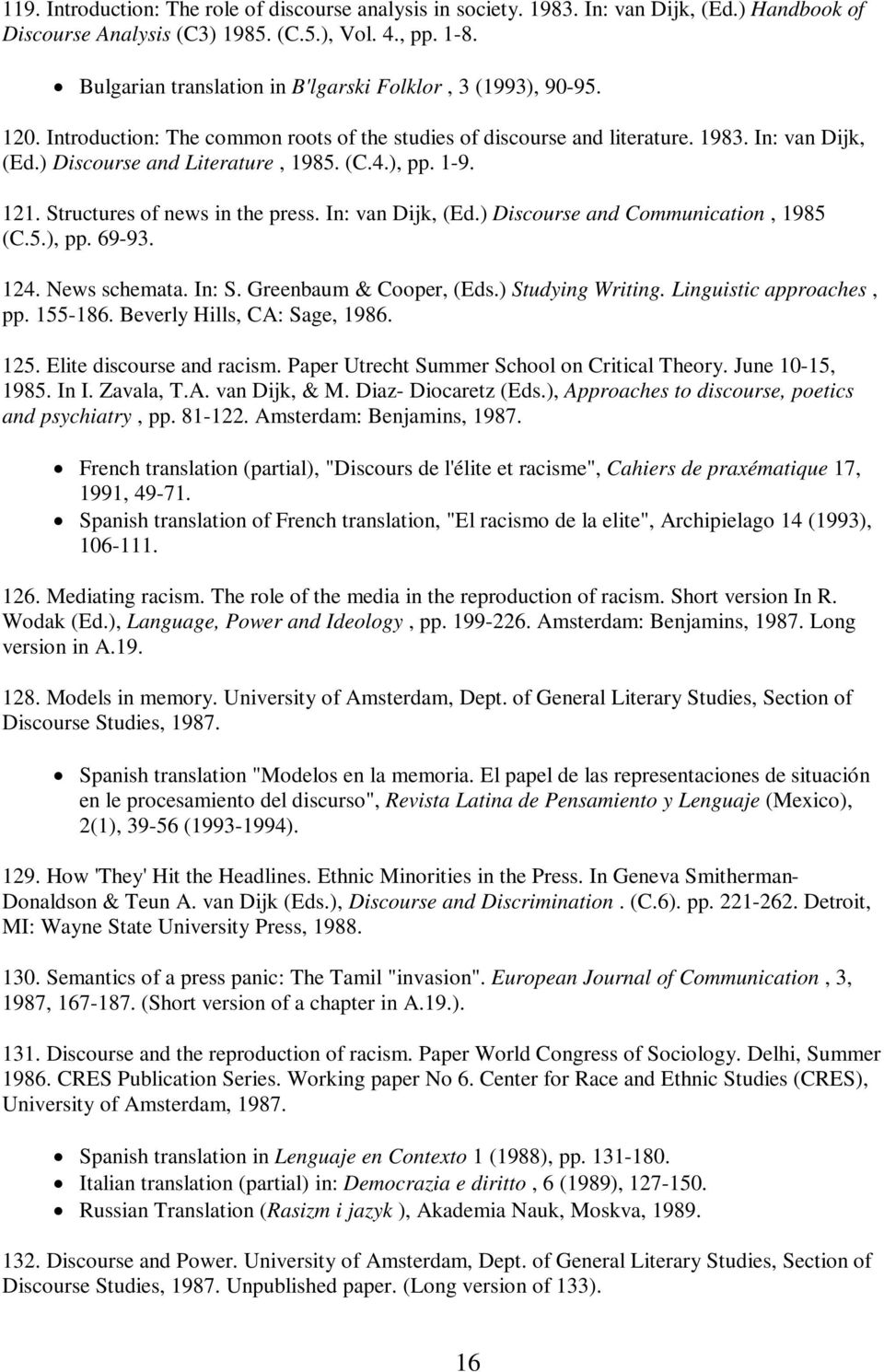 (C.4.), pp. 1-9. 121. Structures of news in the press. In: van Dijk, (Ed.) Discourse and Communication, 1985 (C.5.), pp. 69-93. 124. News schemata. In: S. Greenbaum & Cooper, (Eds.) Studying Writing.