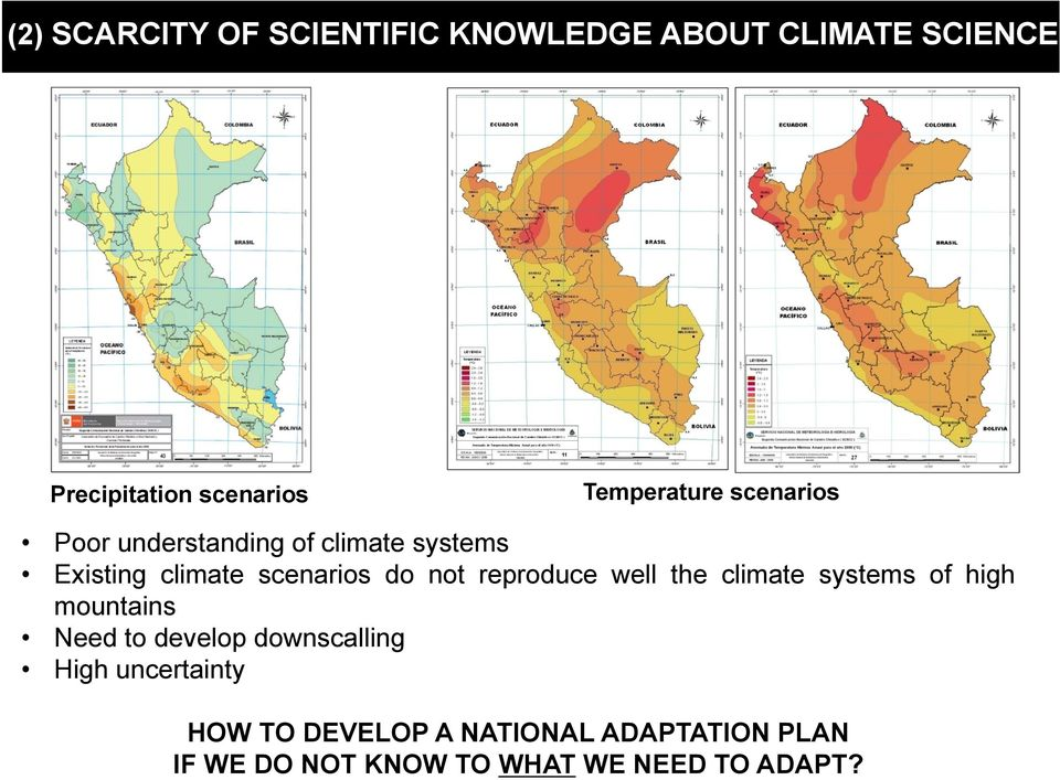 not reproduce well the climate systems of high mountains Need to develop downscalling High