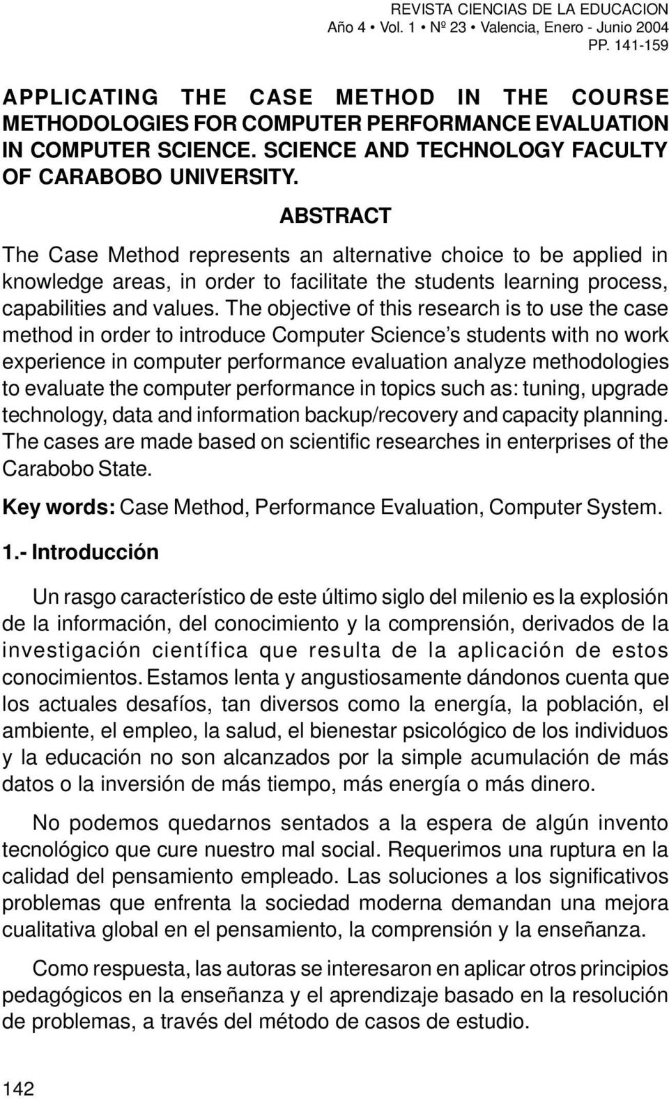 ABSTRACT The Case Method represents an alternative choice to be applied in knowledge areas, in order to facilitate the students learning process, capabilities and values.