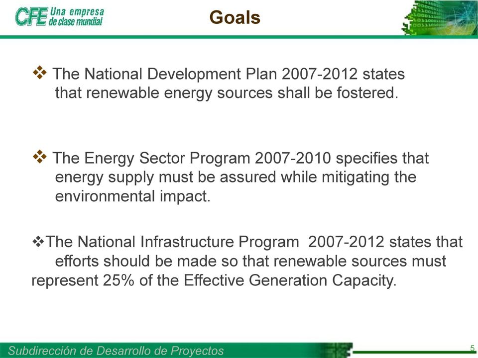 The Energy Sector Program 2007-2010 specifies that energy supply must be assured while mitigating
