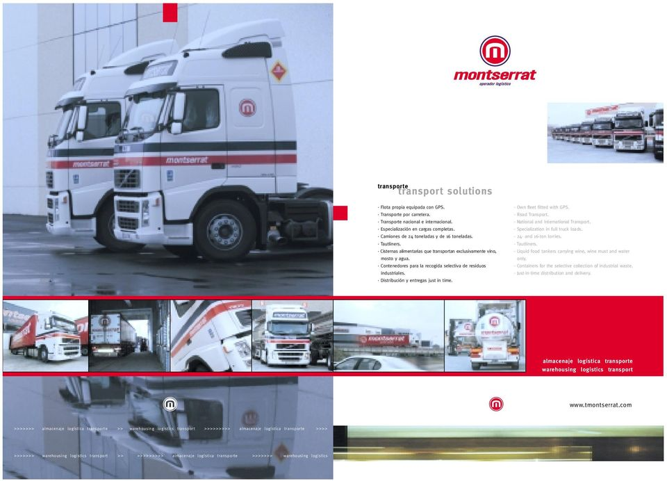 Distribución y entregas just in time. Own fleet fitted with GPS. Road Transport. National and International Transport. Specialization in full truck loads. 24- and 16-ton lorries. Tautliners.
