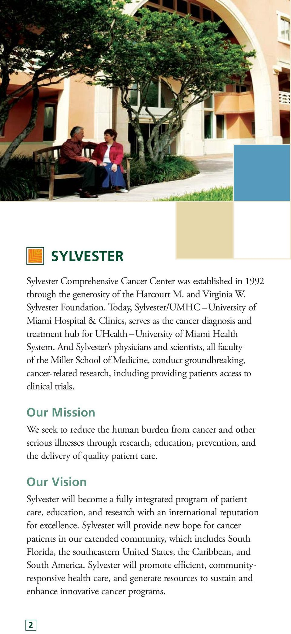 And Sylvester s physicians and scientists, all faculty of the Miller School of Medicine, conduct groundbreaking, cancer-related research, including providing patients access to clinical trials.