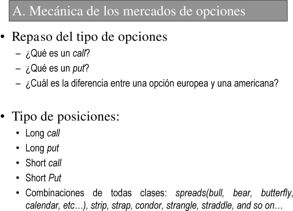 Tipo de posiciones: Long call Long put Short call Short Put Combinaciones de todas