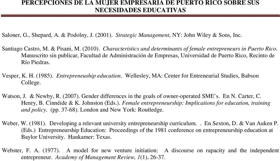 H. (1985). Entrepreneuship education. Wellesley, MA: Center for Entreneurial Studies, Babson College. Watson, J. & Newby, R. (2007). Gender differences in the goals of owner-operated SME s. En N.