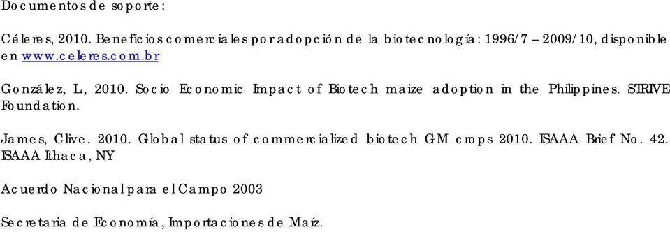 , 2010. Socio Economic Impact of Biotech maize adoption in the Philippines. STRIVE Foundation. James, Clive.