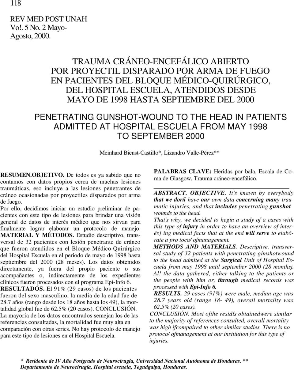 PENETRATING GUNSHOT-WOUND TO THE HEAD IN PATIENTS ADMITTED AT HOSPITAL ESCUELA FROM MAY 1998 TO SEPTEMBER 2000 Meinhard Bienst-Castillo*, Lizandro Valle-Pérez** RESUMEN.OBJETIVO.
