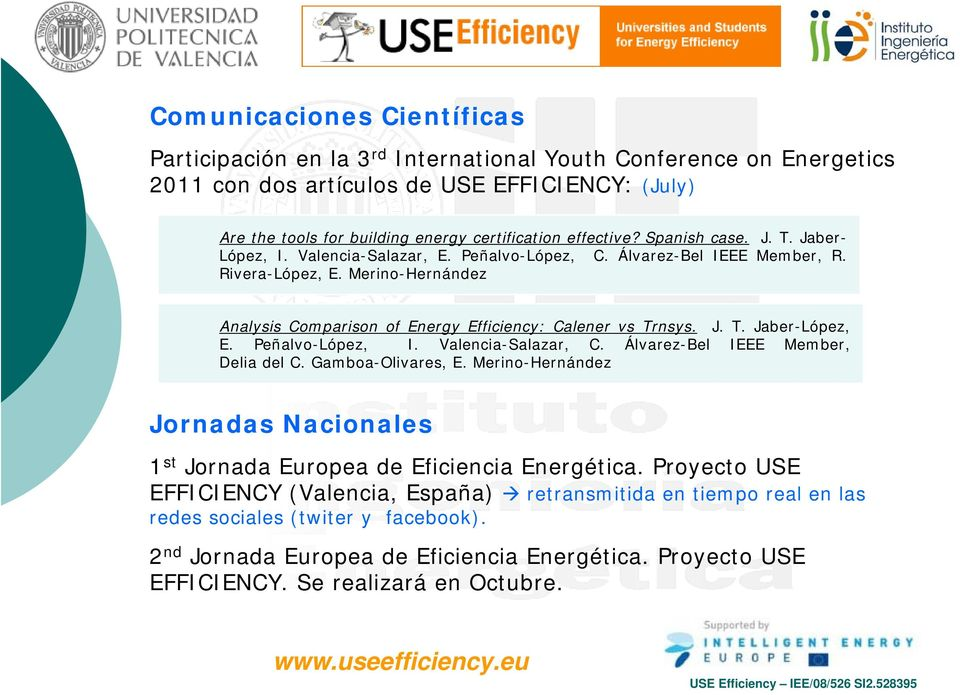 Merino-Hernández Analysis Comparison of Energy Efficiency: Calener vs Trnsys. J. T. Jaber-López, E. Peñalvo-López, I. Valencia-Salazar, C. Álvarez-Bel IEEE Member, Delia del C. Gamboa-Olivares, E.