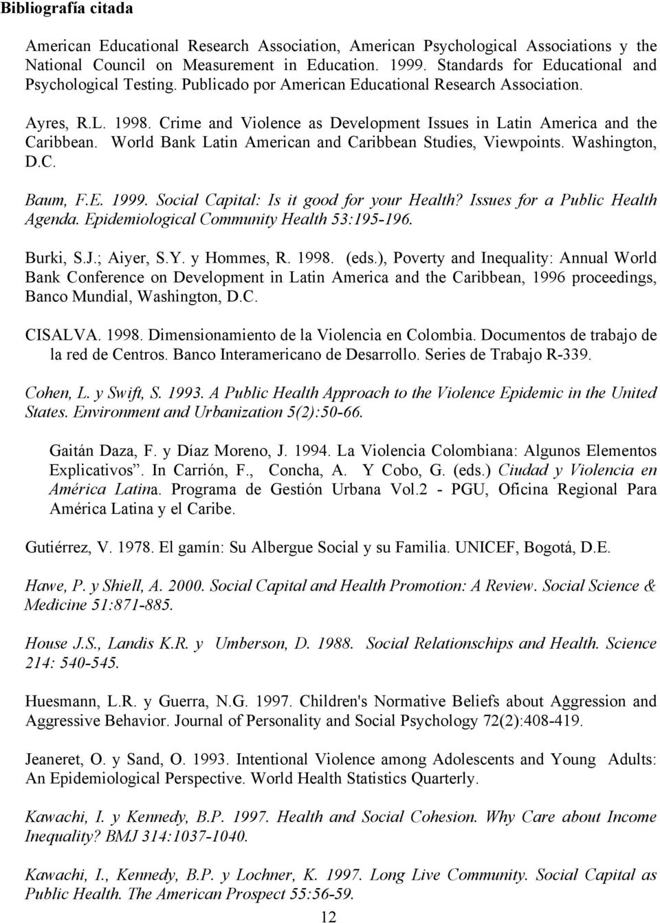 Crime and Violence as Development Issues in Latin America and the Caribbean. World Bank Latin American and Caribbean Studies, Viewpoints. Washington, D.C. Baum, F.E. 1999.