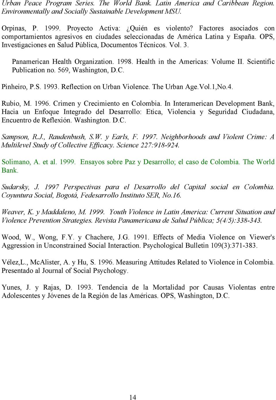 Panamerican Health Organization. 1998. Health in the Americas: Volume II. Scientific Publication no. 569, Washington, D.C. Pinheiro, P.S. 1993. Reflection on Urban Violence. The Urban Age.Vol.1,No.4.