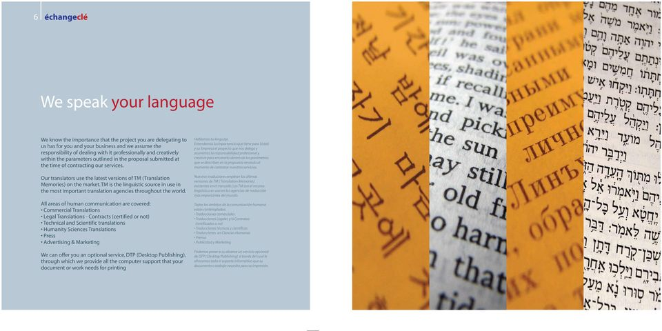 TM is the linguistic source in use in the most important translation agencies throughout the world.