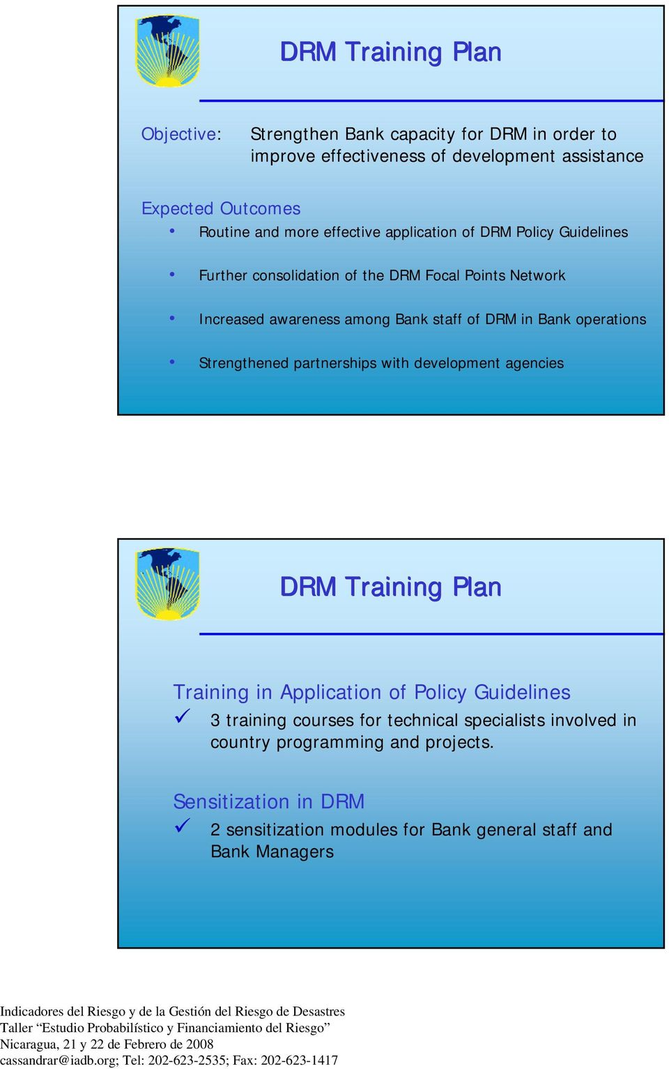Bank operations Strengthened partnerships with development agencies DRM Training Plan Training in Application of Policy Guidelines 3 training courses
