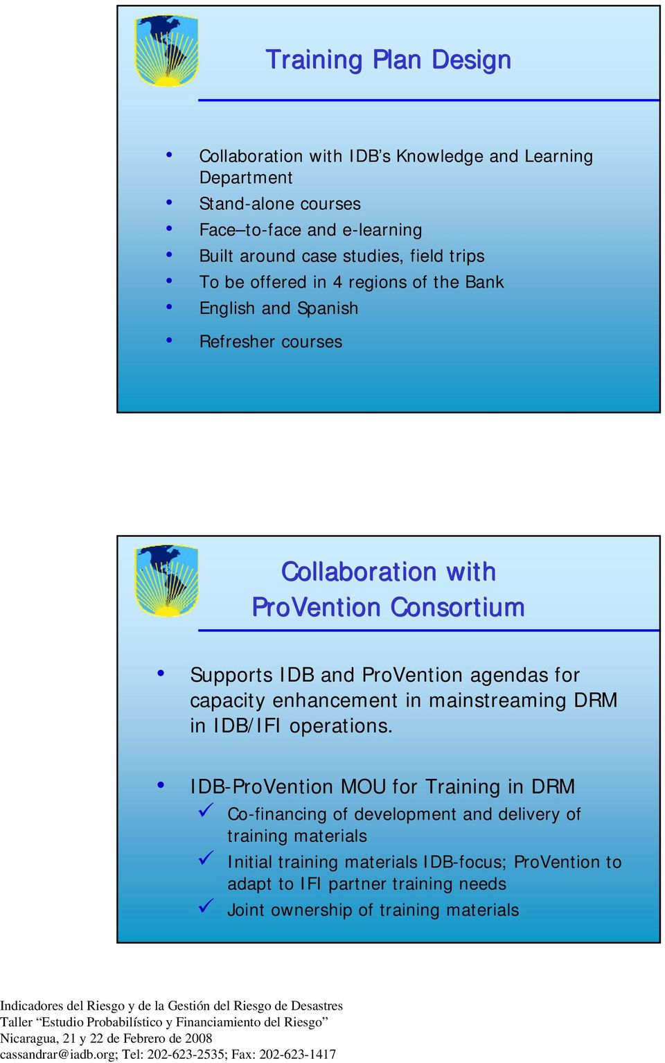 ProVention agendas for capacity enhancement in mainstreaming DRM in IDB/IFI operations.