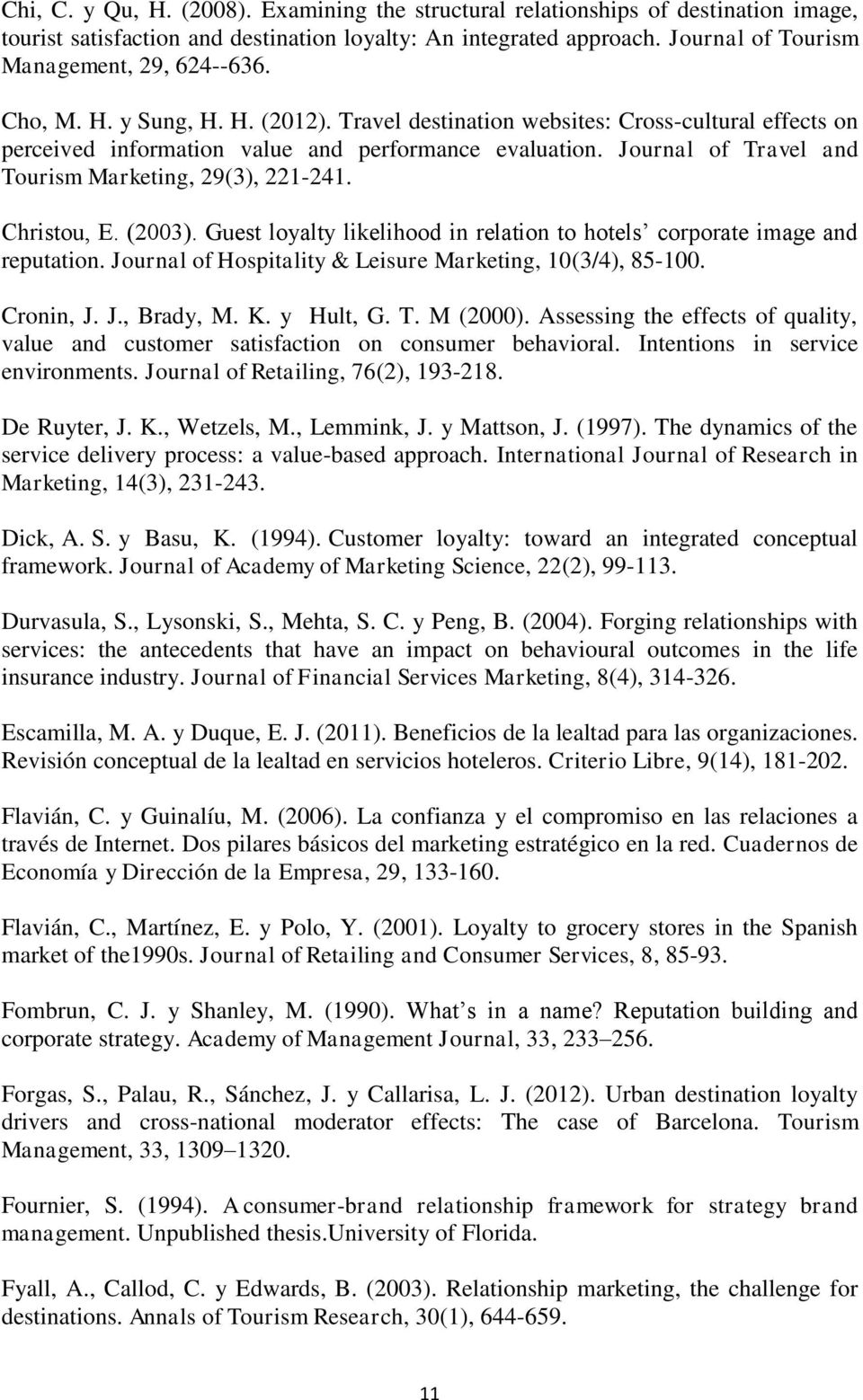 Christou, E. (2003). Guest loyalty likelihood in relation to hotels corporate image and reputation. Journal of Hospitality & Leisure Marketing, 10(3/4), 85-100. Cronin, J. J., Brady, M. K. y Hult, G.