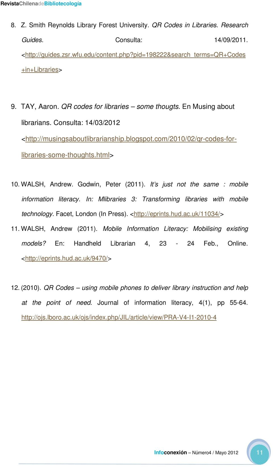 WALSH, Andrew. Godwin, Peter (2011). It s just not the same : mobile information literacy. In: Mlibraries 3: Transforming libraries with mobile technology. Facet, London (In Press). <http://eprints.