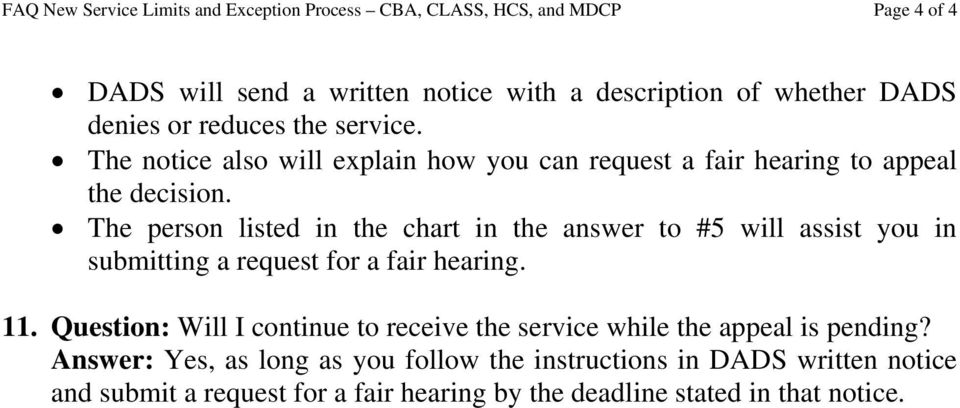 The person listed in the chart in the answer to #5 will assist you in submitting a request for a fair hearing. 11.
