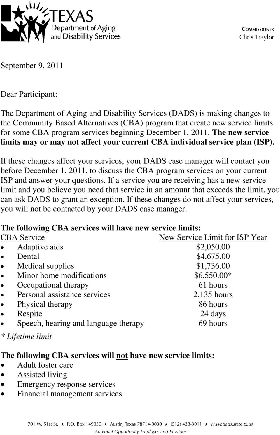 If these changes affect your services, your DADS case manager will contact you before December 1, 2011, to discuss the CBA program services on your current ISP and answer your questions.