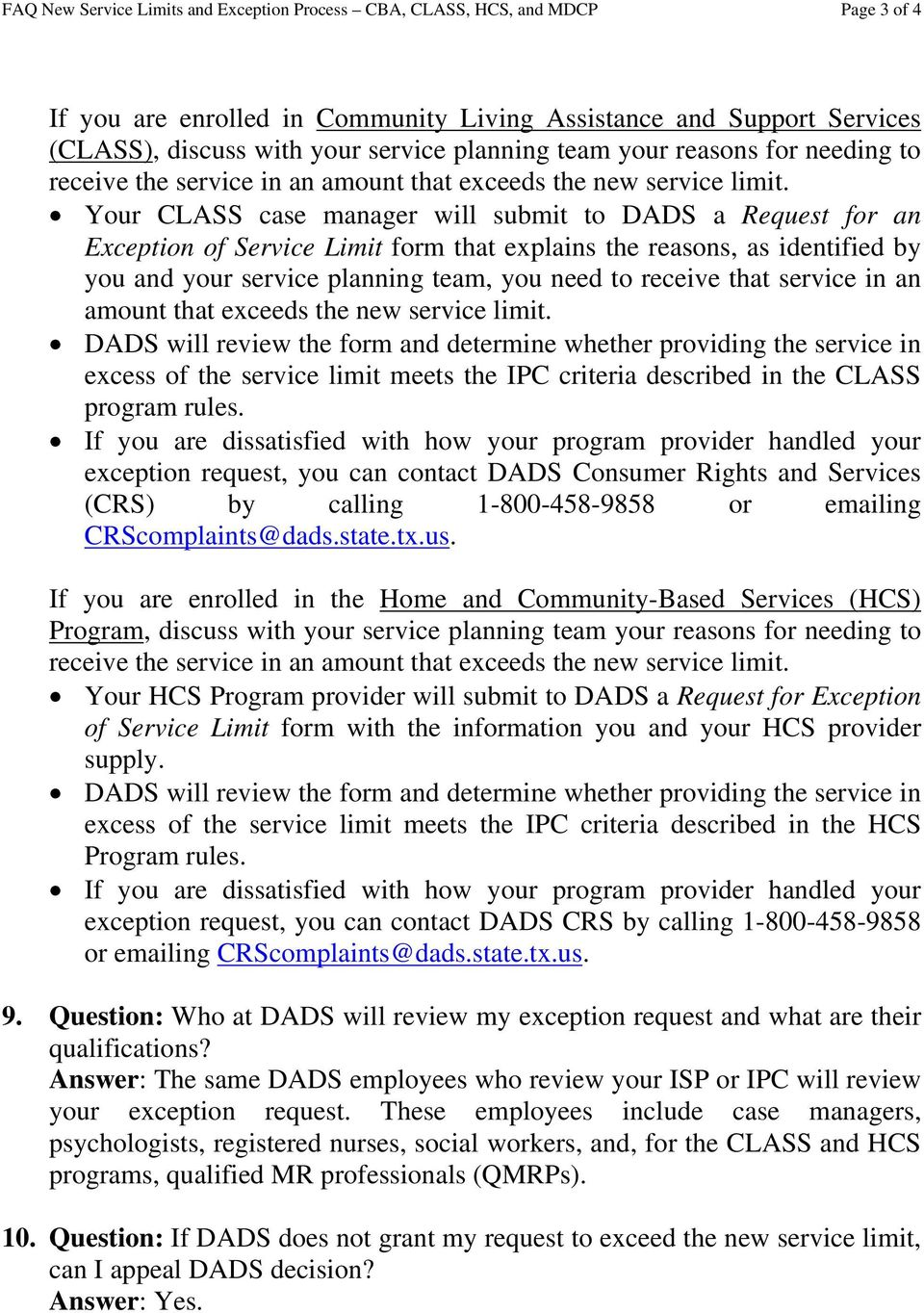Your CLASS case manager will submit to DADS a Request for an Exception of Service Limit form that explains the reasons, as identified by you and your service planning team, you need to receive that