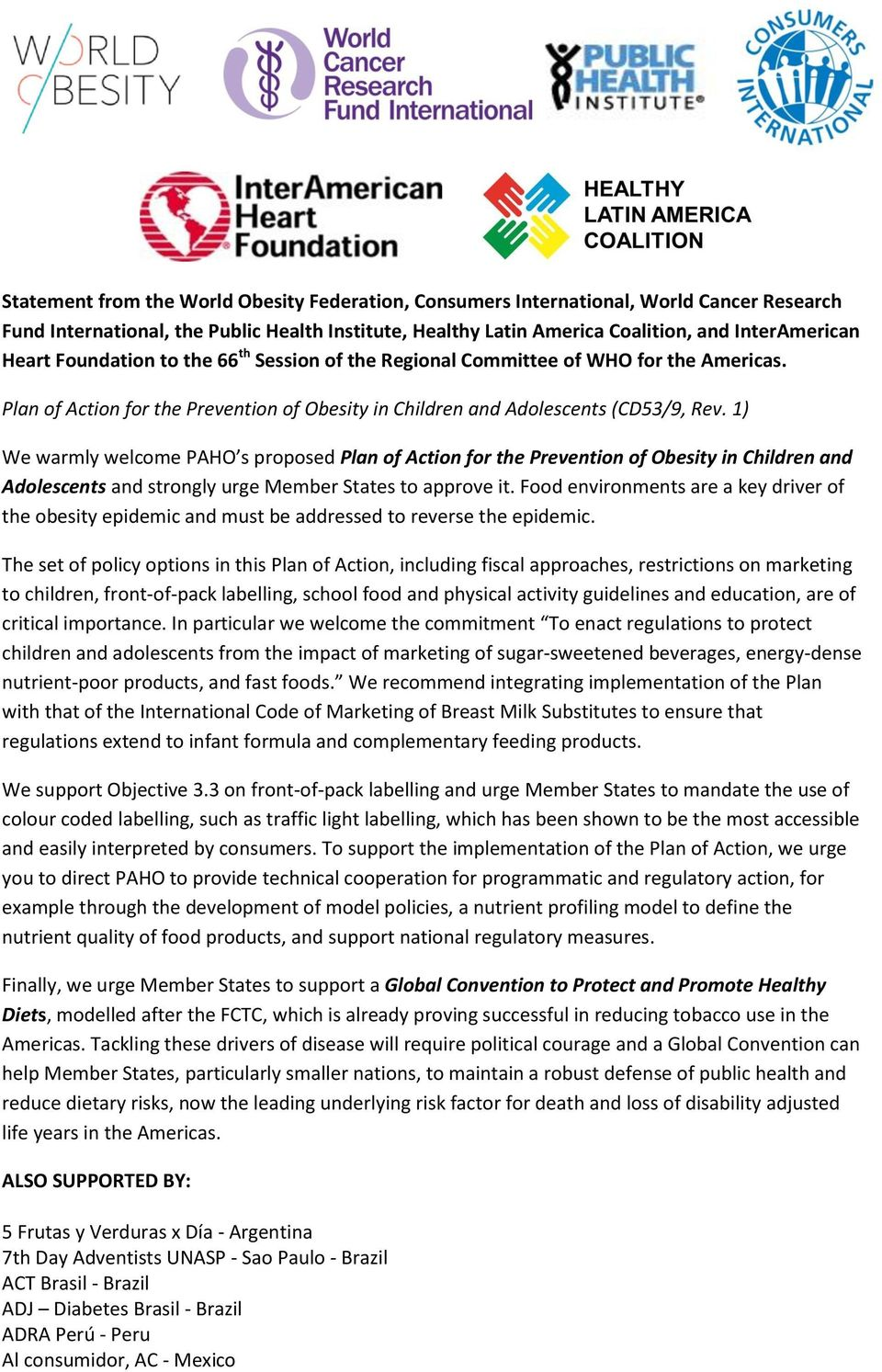 1) We warmly welcome PAHO s proposed Plan of Action for the Prevention of Obesity in Children and Adolescents and strongly urge Member States to approve it.