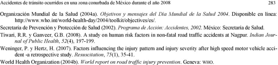 México: Secretaría de Salud. Tiwari, R.R. y Ganveer, G.B. (28). A study on human risk factors in non-fatal road traffic accidents at Nagpur. Indian Journal of Public Health, 2(4), 197-199.