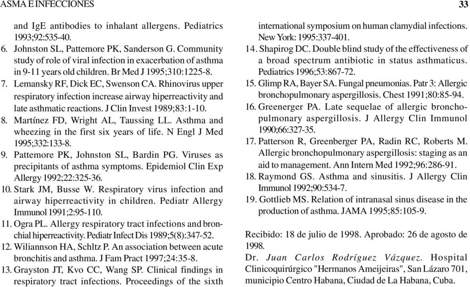 Rhinovirus upper respiratory infection increase airway hiperreactivity and late asthmatic reactions. J Clin Invest 1989;83:1-10. 8. Martínez FD, Wright AL, Taussing LL.