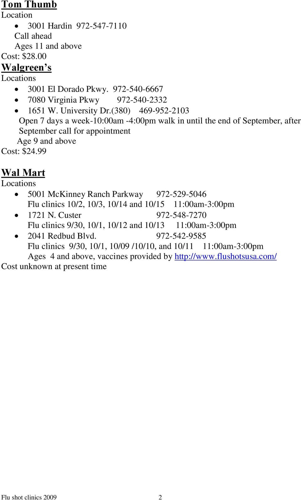 99 Wal Mart 5001 McKinney Ranch Parkway 972-529-5046 Flu clinics 10/2, 10/3, 10/14 and 10/15 11:00am-3:00pm 1721 N.