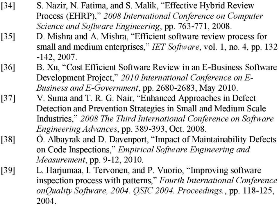 Xu, Cost Efficient Software Review in an E-Business Software Development Project, 2010 International Conference on E- Business and E-Government, pp. 2680-2683, May 2010. [37] V. Suma and T. R. G.