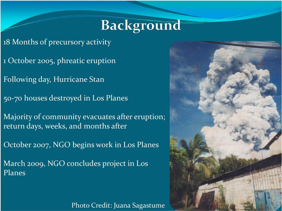 after eruption; return days, weeks, and months after October 2007, NGO begins work