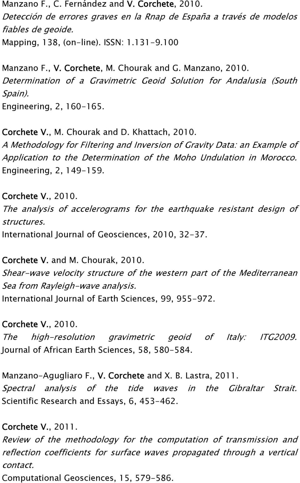 A Methodology for Filtering and Inversion of Gravity Data: an Example of Application to the Determination of the Moho Undulation in Morocco. Engineering, 2, 149-159. Corchete V., 2010.