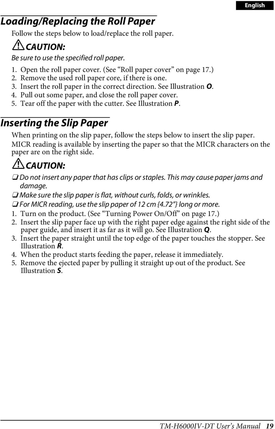 Pull out some paper, and close the roll paper cover. 5. Tear off the paper with the cutter. See Illustration P.