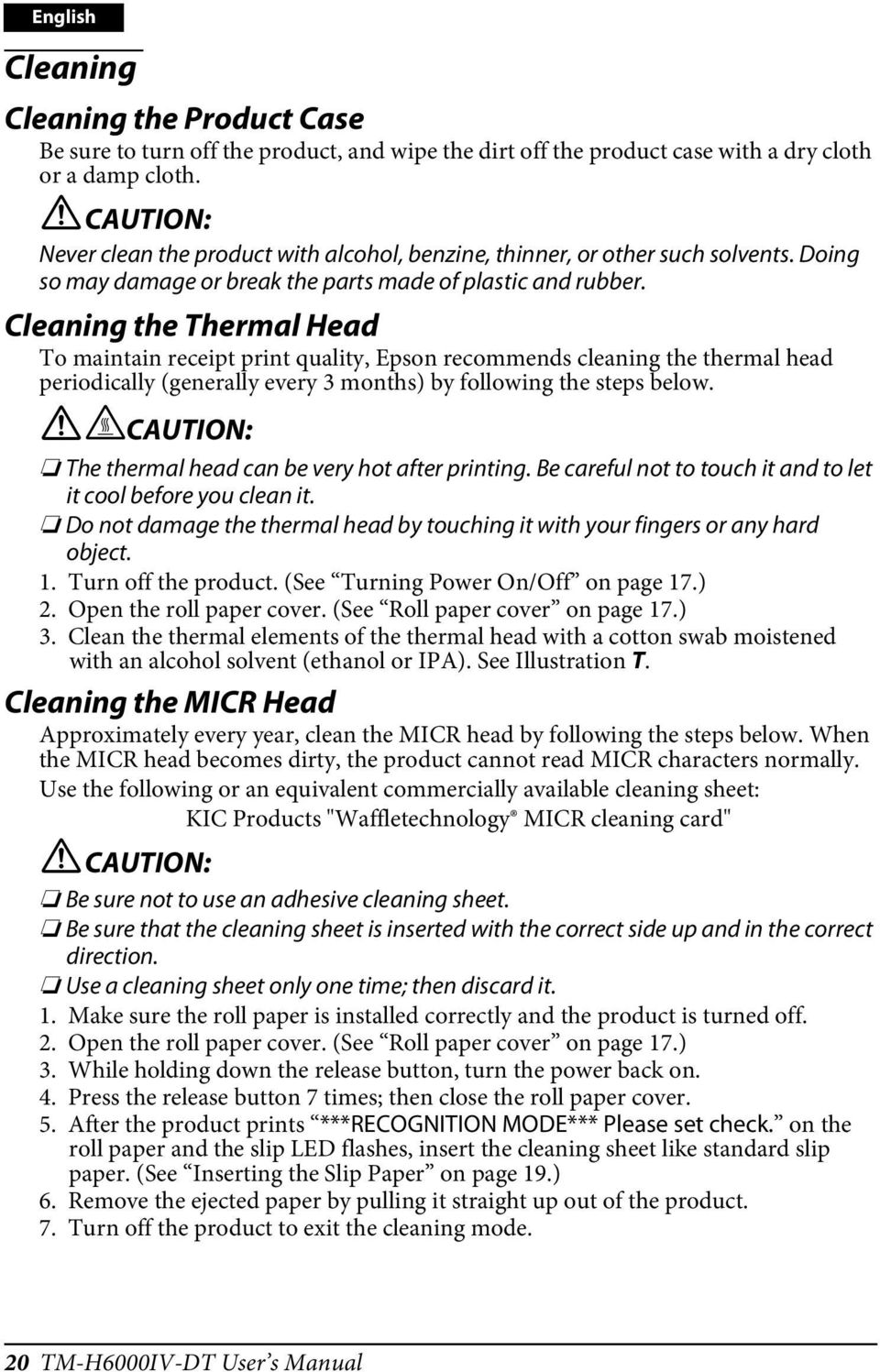 Cleaning the Thermal Head To maintain receipt print quality, Epson recommends cleaning the thermal head periodically (generally every 3 months) by following the steps below.