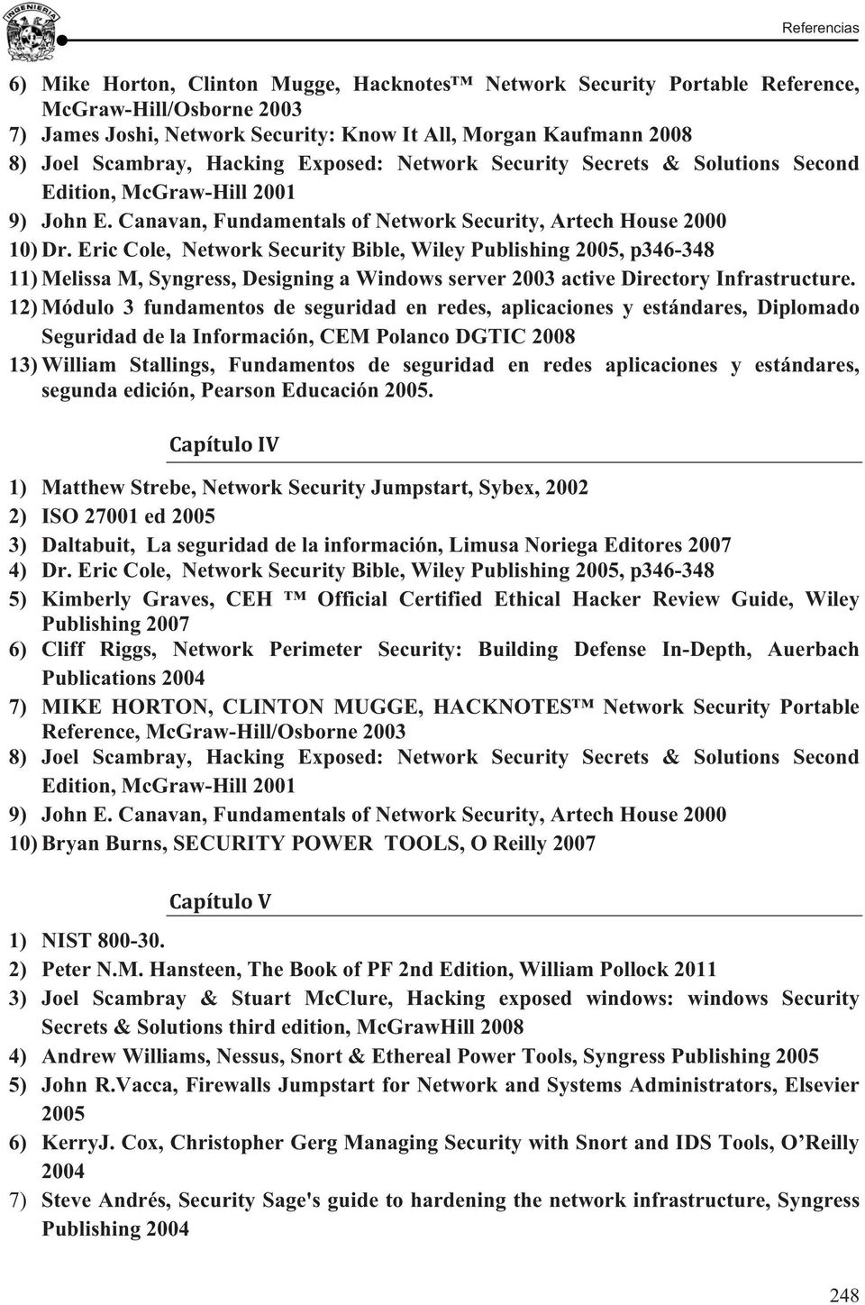 Eric Cole, Network Security Bible, Wiley Publishing 2005, p346-348 11) Melissa M, Syngress, Designing a Windows server 2003 active Directory Infrastructure.