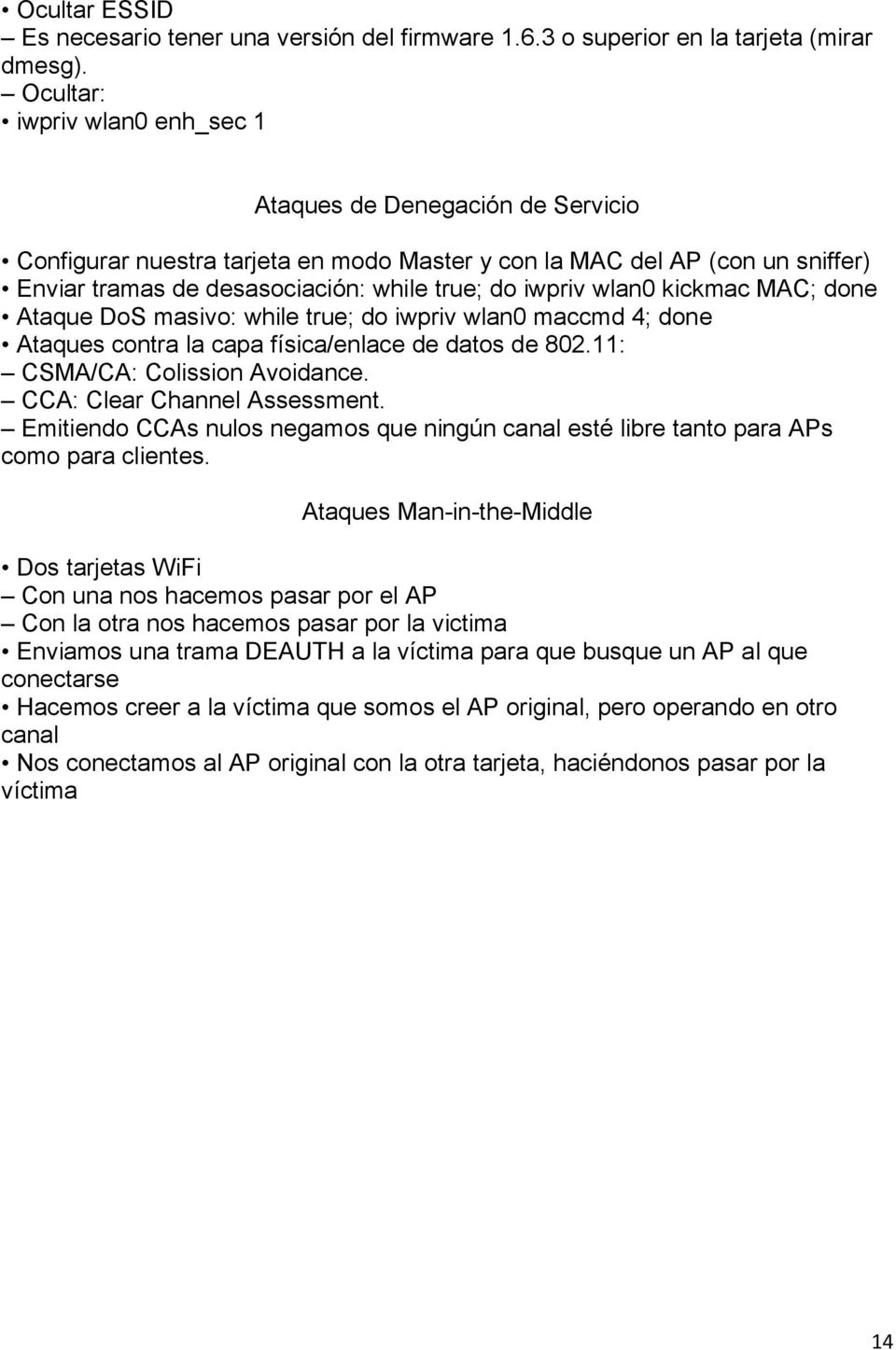 wlan0 kickmac MAC; done Ataque DoS masivo: while true; do iwpriv wlan0 maccmd 4; done Ataques contra la capa física/enlace de datos de 802.11: CSMA/CA: Colission Avoidance.