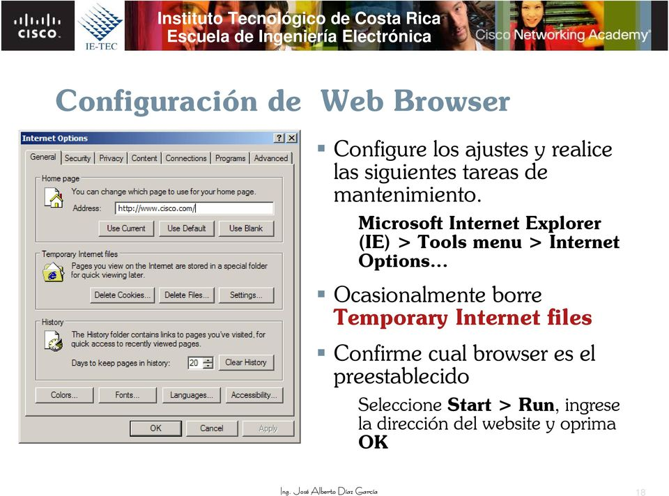 Microsoft Internet Explorer (IE) > Tools menu > Internet Options Ocasionalmente