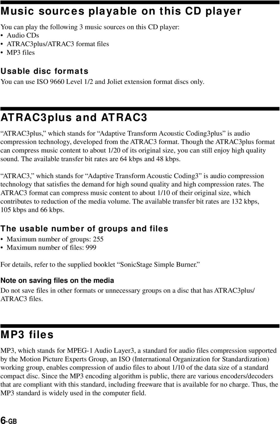 ATRAC3plus and ATRAC3 ATRAC3plus, which stands for Adaptive Transform Acoustic Coding3plus is audio compression technology, developed from the ATRAC3 format.
