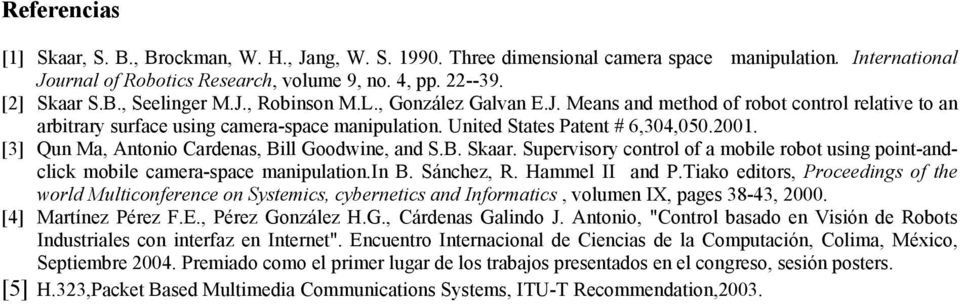 [3] Qun Ma, Antonio Cardenas, Bill Goodwine, and S.B. Skaar. Supervisory control of a mobile robot using point-andclick mobile camera-space manipulation.in B. Sánchez, R. Hammel II and P.