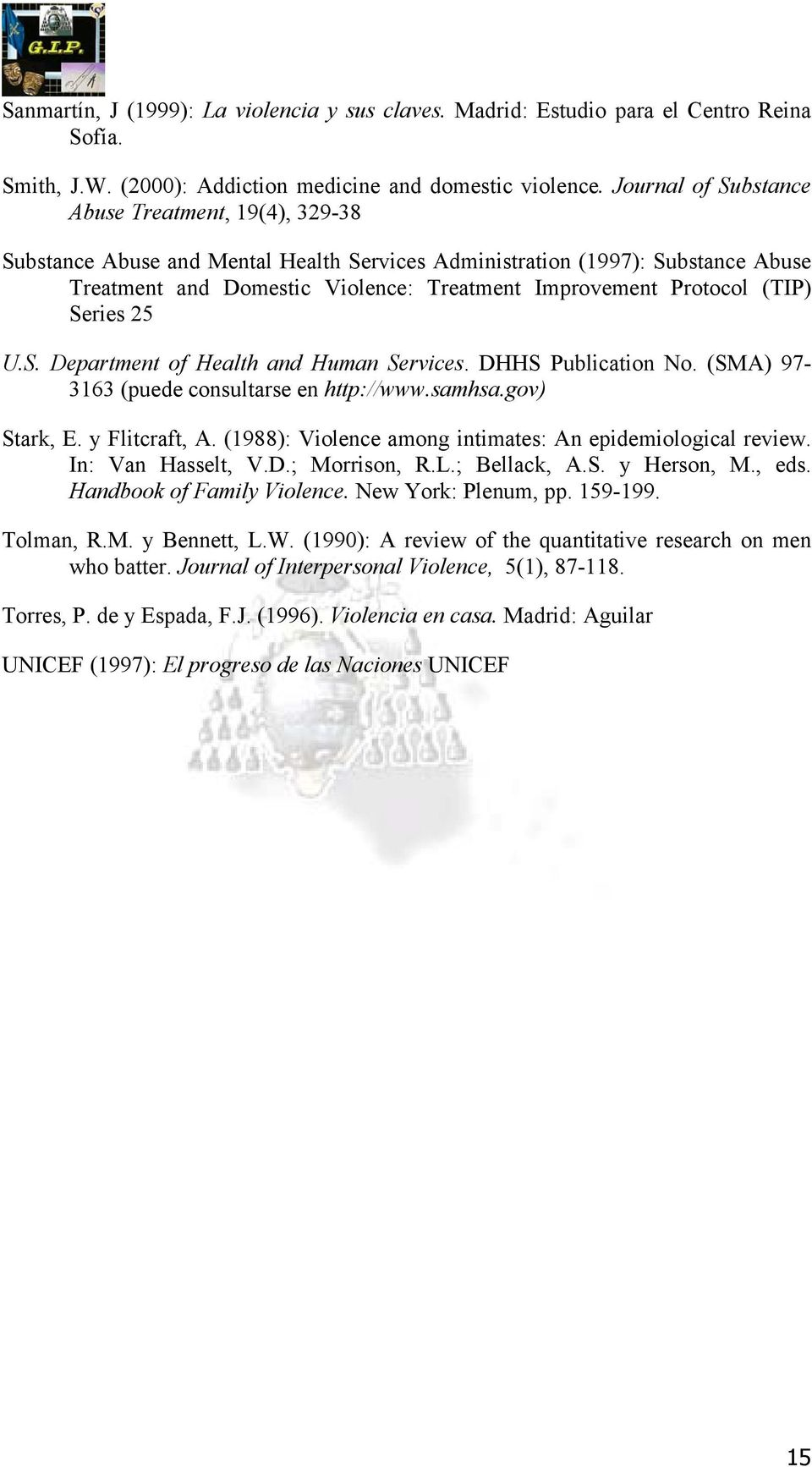 (TIP) Series 25 U.S. Department of Health and Human Services. DHHS Publication No. (SMA) 97-3163 (puede consultarse en http://www.samhsa.gov) Stark, E. y Flitcraft, A.