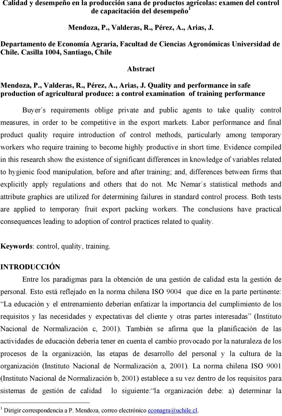 Quality and performance in safe production of agricultural produce: a control examination of training performance Buyer s requirements oblige private and public agents to take quality control