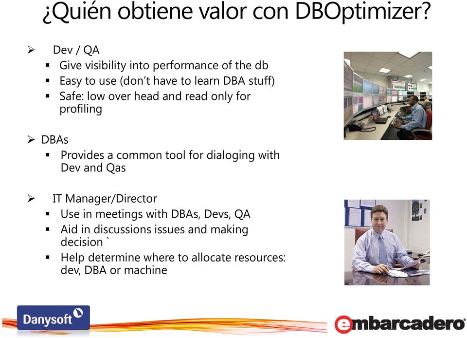 low over head and read only for profiling DBAs Provides a common tool for dialoging with Dev and Qas
