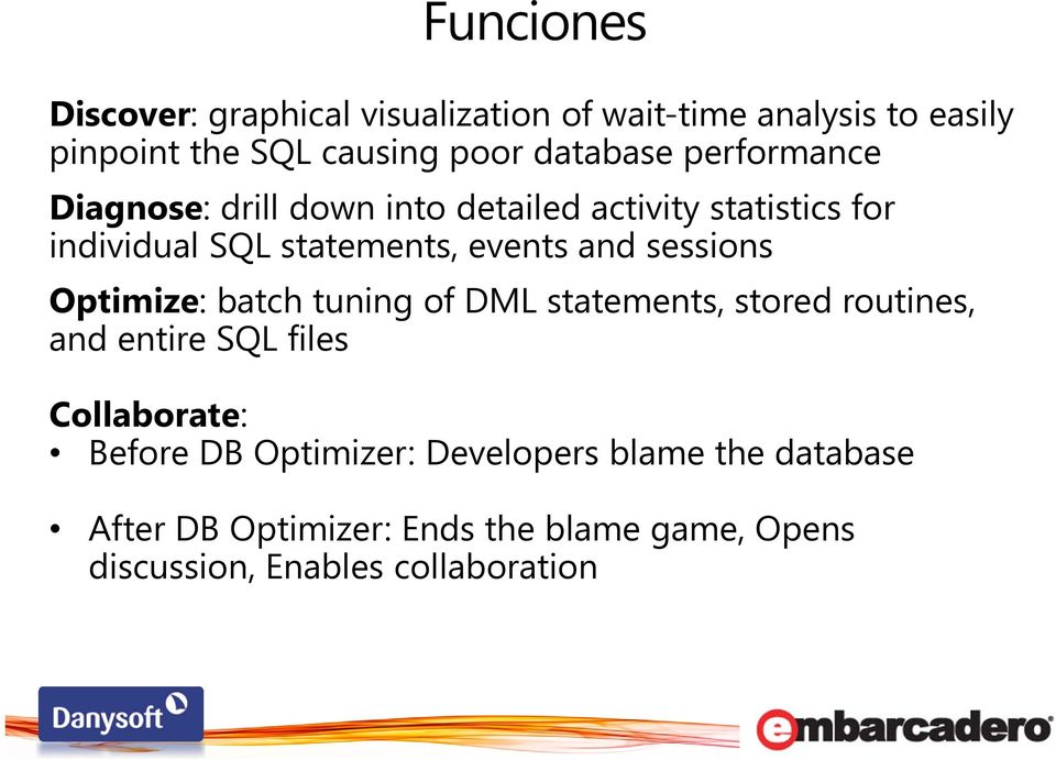 sessions Optimize: batch tuning of DML statements, stored routines, and entire SQL files Collaborate: Before DB