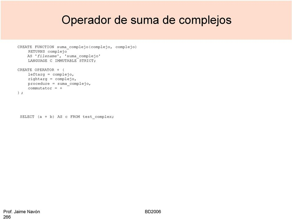 IMMUTABLE STRICT; CREATE OPERATOR + ( leftarg = complejo, rightarg =