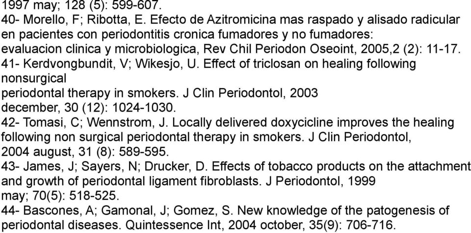 11-17. 41- Kerdvongbundit, V; Wikesjo, U. Effect of triclosan on healing following nonsurgical periodontal therapy in smokers. J Clin Periodontol, 2003 december, 30 (12): 1024-1030.
