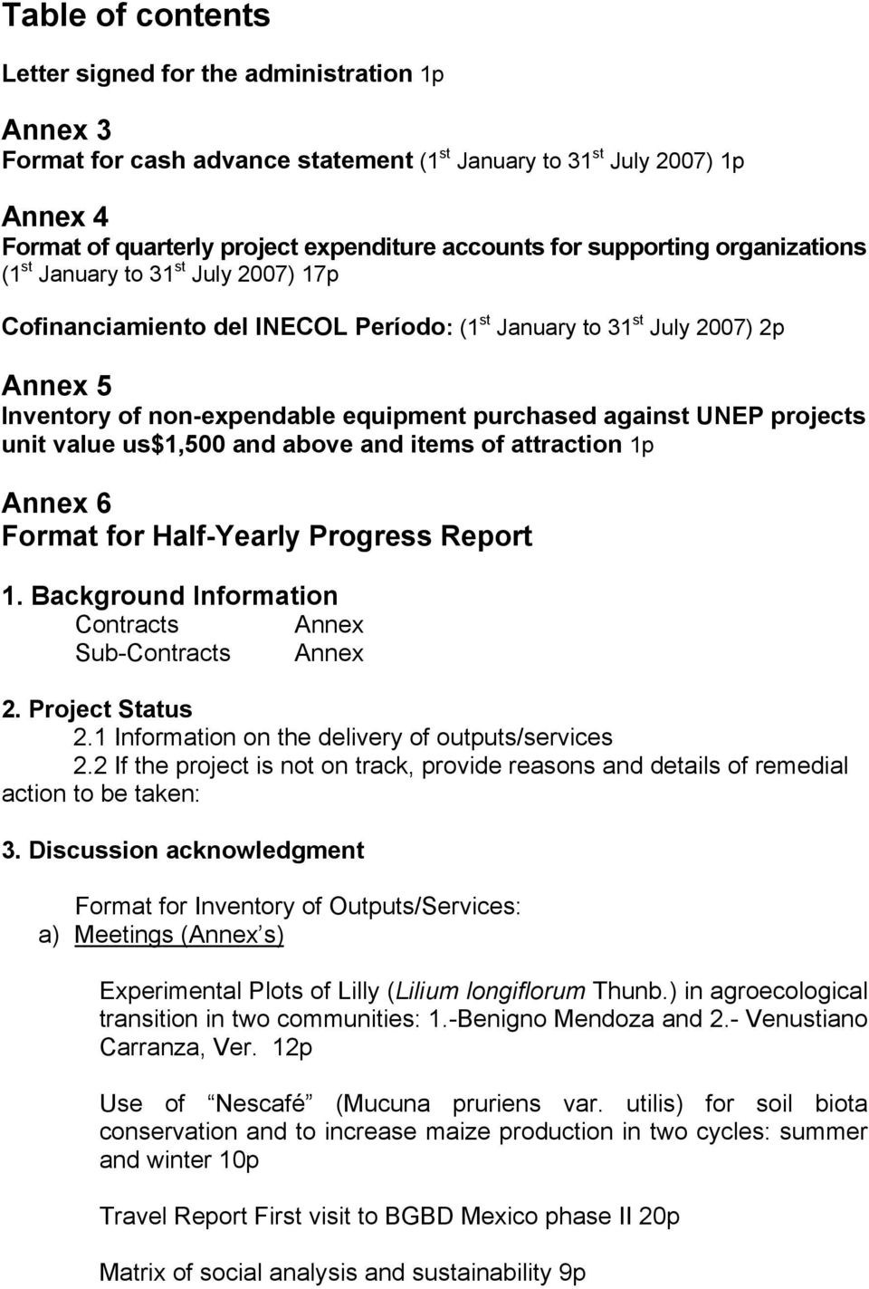 against UNEP projects unit value us$1,500 and above and items of attraction 1p Annex 6 Format for Half-Yearly Progress Report 1. Background Information Contracts Annex Sub-Contracts Annex 2.