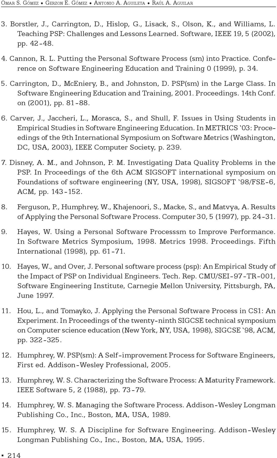 , McEniery, B., and Johnston, D. PSP(sm) in the Large Class. In Software Engineering Education and Training, 2001. Proceedings. 14th Conf. on (2001), pp. 81-88. 6. Carver, J., Jaccheri, L.