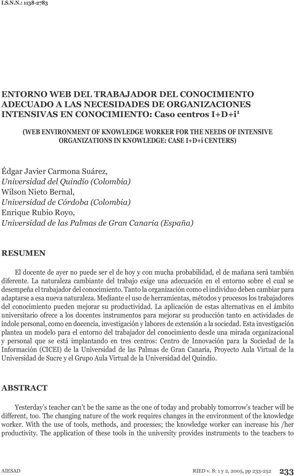 NEEDS OF INTENSIVE ORGANIZATIONS IN KNOWLEDGE: CASE I+D+i CENTERS) Universidad del Quindí (Clmbia) Wilsn Niet Bernal, Universidad de Córdba (Clmbia) Enrique Rubi Ry, Universidad de las Palmas de Gran